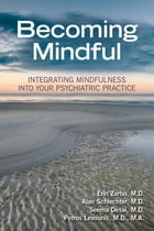 Becoming Mindful: Integrating Mindfulness Into Your Psychiatric Practice by Erin Zerbo