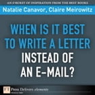 When Is It Best to Write a Letter Instead of an E-mail? by Natalie Canavor