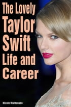 The Lovely Taylor Swift: Life and Career by Nicole Maldonado