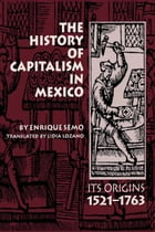 The History of Capitalism in Mexico: Its Origins, 1521–1763 by Enrique Semo