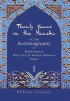 Thirty Years in the Harem:: or, the Autobiography of Melek-Hanum, Wife of H. H. Kibrizli-Mehemet Pasha. Volume 1. by Melek-Hanum. (Melek-Hanim)