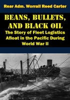 Beans, Bullets, and Black Oil - The Story of Fleet Logistics Afloat in the Pacific During World War…