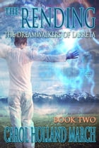 The Rending: The Dreamwalkers of Larreta, Book 2 by Carol Holland March