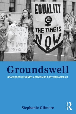 Groundswell Grassroots Feminist Activism in Postwar America