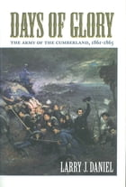 Days of Glory: The Army of the Cumberland, 1861--1865 by Larry J. Daniel