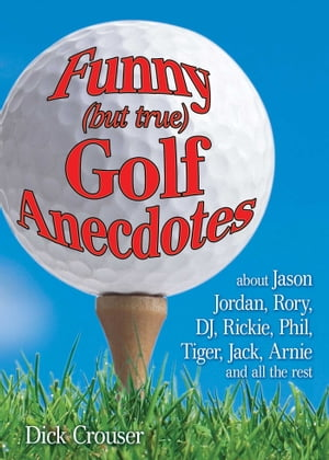 Funny (but true) Golf Anecdotes about Tiger,  Phil,  Bubba,  Rory,  Rickie,  Jack,  Arnie,  and all the rest.