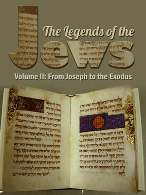 The Legends Of The Jews Volume II: From Joseph To The Exodus