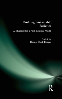 Building Sustainable Societies: A Blueprint for a Post-industrial World: A Blueprint for a Post…