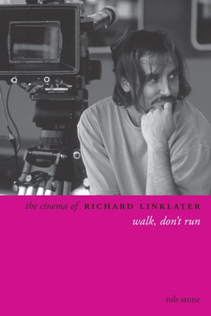 The Cinema of Richard Linklater: Walk, Don't Run by Rob Stone