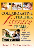 Collaborative Teacher Literacy Teams, K-6: Connecting Professional Growth to Student Achievement by Elaine McEwan-Adkins