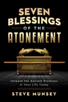 Seven Blessings of the Atonement: Unleash the Ancient Promises in Your Life Today by Steve Munsey