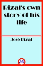 Rizal's own story of his life (Illustrated) by José Rizal