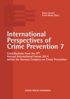 International Perspectives of Crime Prevention 7: Contributions from the 8th Annual International Forum 2014 within the German Congress on Crime Preve by Marc Coester
