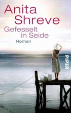 Gefesselt in Seide: Roman by Anita Shreve