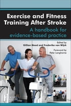 Exercise and Fitness Training After Stroke - E-Book: a handbook for evidence-based practice by Gillian E Mead, MB BChir, MA, MD, FRCP