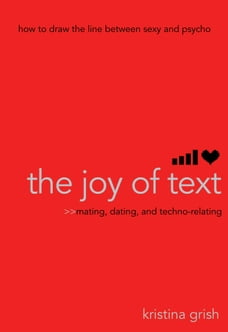 The Joy of Text: Mating, Dating, and Techno-Relating
