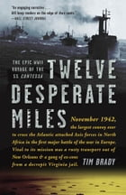 Twelve Desperate Miles: The Epic World War II Voyage of the SS Contessa by Tim Brady