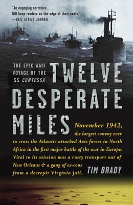 Book Twelve Desperate Miles: The Epic World War II Voyage of the SS Contessa by Tim Brady