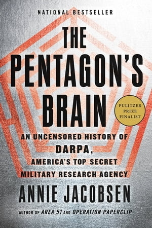 The Pentagon's Brain An Uncensored History of DARPA,  America's Top-Secret Military Research Agency