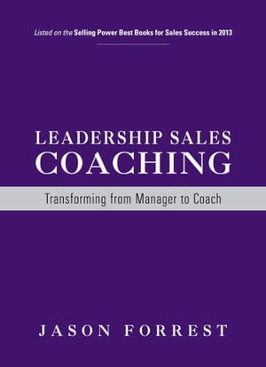 Leadership Sales Coaching: Transforming from Manager to Coach by Jason Forrest