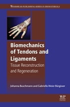 Biomechanics of Tendons and Ligaments: Tissue Reconstruction and Regeneration by Johanna Buschmann