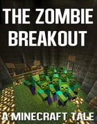 The Zombie Breakout: A Minecraft Tale by Aqua Apps