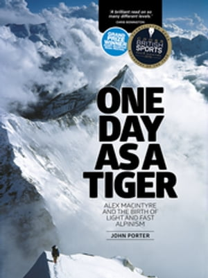 One Day as a Tiger Alex MacIntyre and the birth of light and fast alpinism