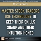 Master Stock Traders Use Technology to Keep Their Skills Sharp and Their Intuition Honed by Curtis Faith