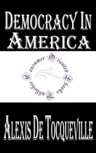 Democracy in America (Complete) by Alexis de Tocqueville