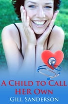A Child to Call Her Own by Gill Sanderson