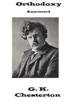 Orthodoxy (Annotated) by G.K. Chesterton