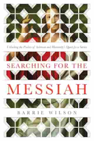 """Searching for the Messiah: Unlocking the """"Psalms of Solomon"""" and Humanity's Quest for a Savior by Barrie Wilson"""