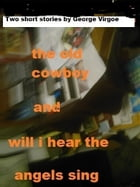Two Short Stories: THe Old Cowboy by George  Virgoe