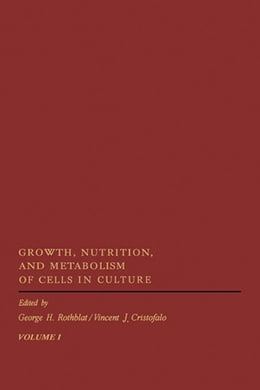 Book Growth, Nutrition, and Metabolism of Cells In Culture V1 by Rothblat, George