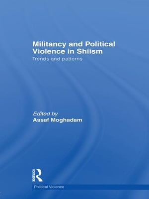 Militancy and Political Violence in Shiism Trends and Patterns