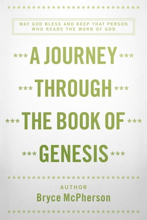 A Journey Through The Book Of Genesis by Bryce McPherson