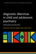 Diagnostic Dilemmas in Child and Adolescent Psychiatry: Philosophical Perspectives