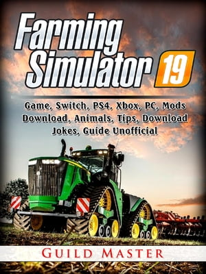 Farming Simulator 19 Game, Switch, PS4, Xbox, PC, Mods, Download, Animals, Tips, Download, Jokes, Guide Unofficial by Guild Master