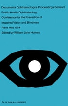 Public Health Ophthalmology: Papers Presented at the Conference on the Prevention of Impaired Vision and Blindness, Paris, France by W.J. Holmes