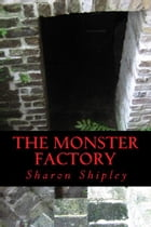 THE MONSTER FACTORY by SHARON SHIPLEY