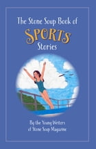 The Stone Soup Book of Sports Stories by Stone Soup