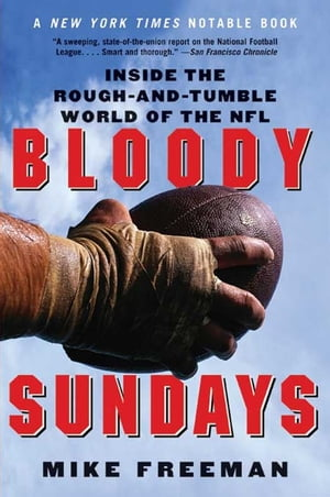 Bloody Sundays: Inside the Rough and Tumble World of the NFL by Mike Freeman