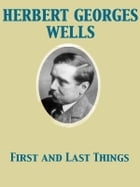 First and Last Things by Herbert George Wells