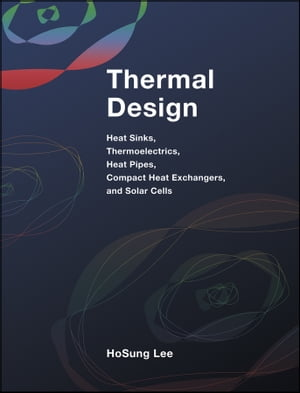 Thermal Design Heat Sinks,  Thermoelectrics,  Heat Pipes,  Compact Heat Exchangers,  and Solar Cells