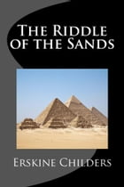 The Riddle of the Sands (Illustrated) by Erskine Childers