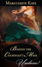 Behind the Courtesan's Mask by Marguerite Kaye