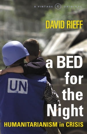 A Bed For The Night Humanitarianism in an Age of Genocide