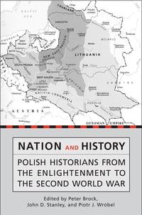 Nation and History: Polish Historians from the Enlightenment to the Second World War