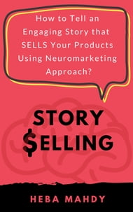 Story Selling: How to tell an engaging story that sells your products using neuromarketing approach?