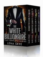 The White Billionaire: The Complete Collection Books 1-4 by Lena Skye